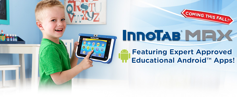 Coming this Fall! InnoTab Max Learning Tablet - Featuring Expert Approved Education Android Apps!