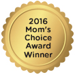 2016 Mom's Choice Award Winner