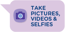 Take pictures, videos and selfies