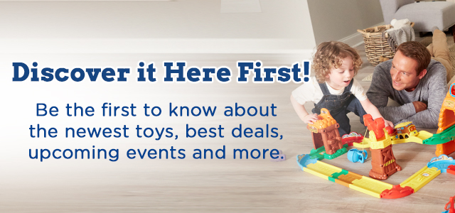 Discover it Here First! Be the first to know about the newest toys, best deals, upcoming events and more.
